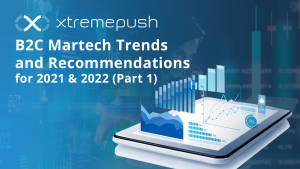 B2C Martech Trends and Recommendations for 2021 & 2022 (Part 1)