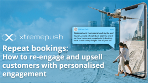 Repeat bookings: How to re-engage and upsell customers with personalised engagement