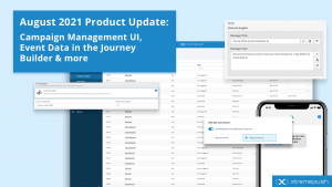 August 2021 Product Update: Campaign Management UI, Event Data in the Journey Builder & more